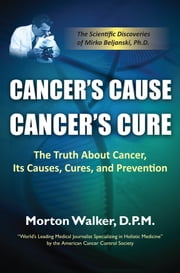 Cancer's Cause, Cancer's Cure: The Truth About Cancer, Its Causes, Cures, and Prevention - The Scientific Discoveries of Mirko Beljanski, Ph.D ebook by Morton Walker, D.P.M.