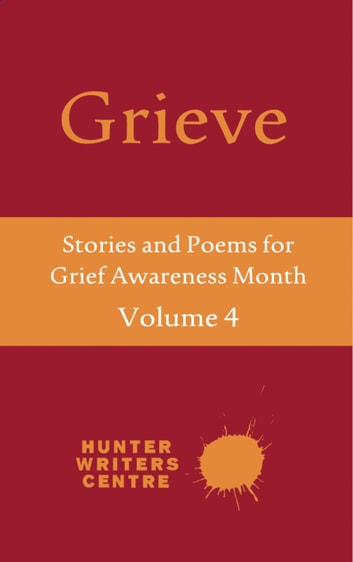 Grieve Volume 4 ebook by Hunter Writers Centre