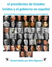 el presidentes de Estados Unidos y el gobierno en español - The United States Presidents and Government in Spanish ebook by Nam Nguyen