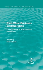 East-West Business Collaboration (Routledge Revivals) - The Challenge of Governance in Post-Socialist Enterprises ebook by Max Boisot