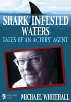 Shark Infested Waters: Tales Of An Actors' Agent ebook by Michael Whitehall, Jack Whitehall