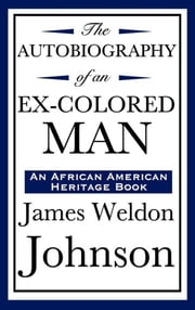 Autobiography of an Ex-Colored Man ebook by James Weldon Johnson