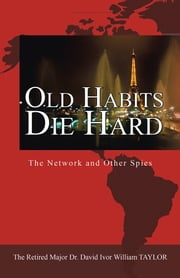 Old Habits Die Hard - The Network and Other Spies ebook by Ret. Major David Ivor William Taylor