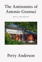 The Antinomies of Antonio Gramsci - With a New Preface ebook by Perry Anderson