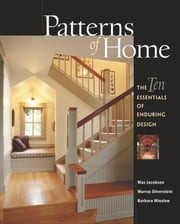 Patterns of Home - The Ten Essentials of Enduring Design ebook by Max Jacobson,Murray Silverstein,Barbara Winslow