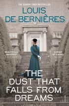 The Dust that Falls from Dreams ebook by Louis de Bernieres