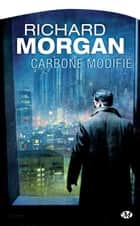 Carbone modifié: Le cycle de Takeshi Kovacs, T1 - Le cycle de Takeshi Kovacs, T1 ebook by Richard Morgan