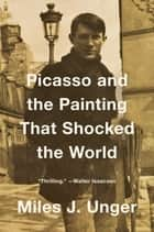 Picasso and the Painting That Shocked the World ebook by Miles J. Unger