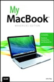 My MacBook (covers OS X Mavericks on MacBook, MacBook Pro, and MacBook Air) ebook by John Ray