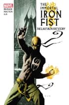 Immortal Iron Fist Vol. 1: The Last Iron Fist Story ebook by Ed Brubaker, Matt Fraction, David Aja