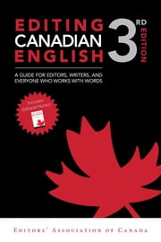 Editing Canadian English, 3rd edition - A Guide for Editors, Writers, and Everyone Who Works with Words ebook by Karen Virag, Editors' Association of Canada