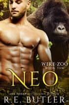 Neo (Were Zoo Book Ten) ebook by R.E. Butler