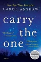 Carry the One - A Novel ebook by Carol Anshaw