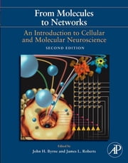 From Molecules to Networks - An Introduction to Cellular and Molecular Neuroscience ebook by John H. Byrne,James L. Roberts,Ruth Heidelberger,M. Neal Waxham