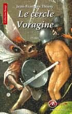 Le cercle Voragine - Un thriller gothique ebook by Jean-François Thiery