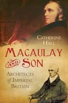 Macaulay and Son ebook by Catherine Hall