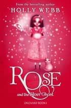 Rose and the Silver Ghost - Book 4 ebook by Holly Webb