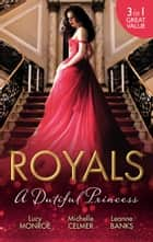Royals - A Dutiful Princess - 3 Book Box Set ebook by Leanne Banks, LUCY MONROE, MICHELLE CELMER
