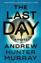 The Last Day - A Novel ebook by Andrew Hunter Murray