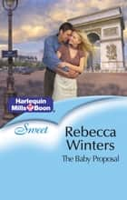 The Baby Proposal ebook by Rebecca Winters