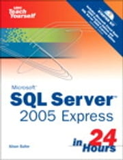 Sams Teach Yourself SQL Server 2005 Express in 24 Hours ebook by Alison Balter