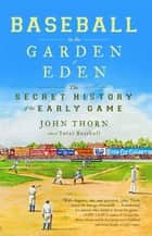 Baseball in the Garden of Eden ebook by John Thorn