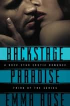 Backstage Paradise, Novella #3 - A Rock Star Erotic Romance ebook by Emma Rose