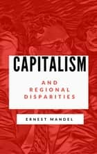 Capitalism and Regional Disparities ebook by Ernest Mandel, Ted Richmond, Jim Peterson