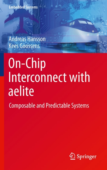On-Chip Interconnect with aelite - Composable and Predictable Systems ebook by Kees Goossens,Andreas Hansson