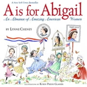 A is for Abigail - An Almanac of Amazing American Women ebook by Lynne Cheney,Robin  Preiss Glasser
