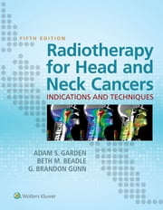 Radiotherapy for Head and Neck Cancers: Indications and Techniques ebook by Adam S. Garden