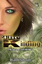 The Kindling ebook by Brandi Schmidt
