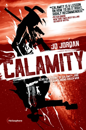 Calamity - Being an Account of Calamity Jane and Her Gunslinging Green Man ebook by J. D. Jordan