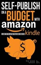 Self-Publish on a Budget with Amazon ebook by Jill b.
