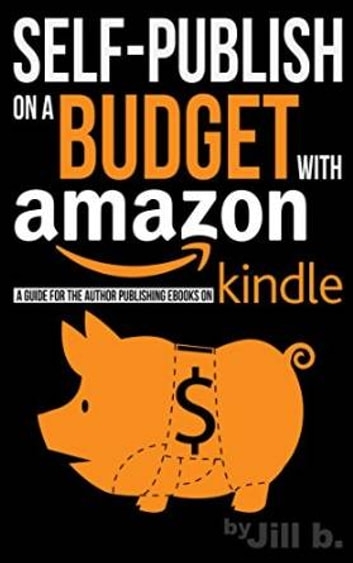 Self-Publish on a Budget with Amazon - A Guide for the Author Publishing eBooks on Kindle ebook by Jill b.