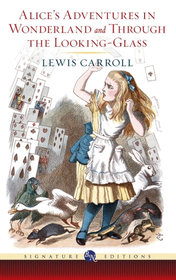 Alice's Adventures in Wonderland and Through the Looking-Glass (Barnes & Noble Signature Editions) ebook by Lewis Carroll