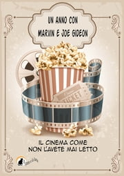 Un anno con Marvin e Joe Gideon - Il cinema come non l'avete mai letto ebook by Marvin e Joe Gideon