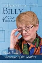 Revenge of the Mother: Billy 2 ebook by Timothy Lee
