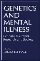 Genetics and Mental Illness ebook by L.L. Hall