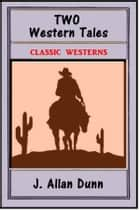Two Western Tales ebook by J. Allan Dunn
