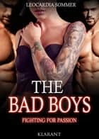 THE BAD BOYS - Fighting for passion ebook by Leocardia Sommer