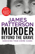 Murder Beyond the Grave - (Murder Is Forever: Volume 3) ebook by James Patterson