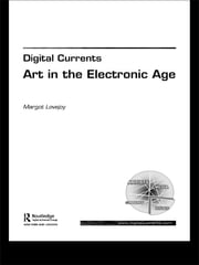 Digital Currents - Art in the Electronic Age ebook by Margot Lovejoy