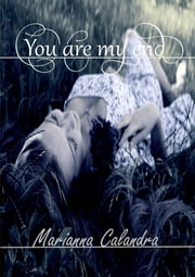 You are my end ebook by Marianna Calandra