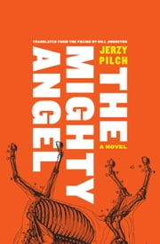 The Mighty Angel ebook by Jerzy Pilch,Bill Johnston