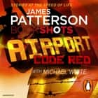 Airport - Code Red - BookShots audiobook by James Patterson
