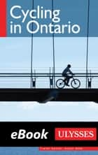 Cycling in Ontario ebook by John Lynes, Tracey Arial