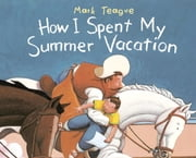 How I Spent My Summer Vacation ebook by Mark Teague