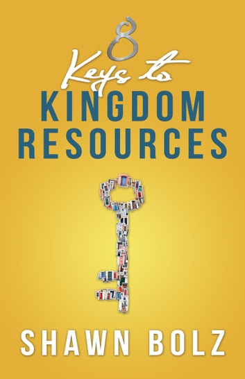 8 Keys to Kingdom Resources ebook by Shawn Bolz