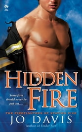 Hidden Fire - The Firefighters of Station Five ebook by Jo Davis
